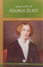 GREAT WORKS OF GEORGE ELIOT - Maple Press Classics