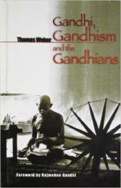 Gandhi, Gandhism and the Gandhians - Thomas Weber