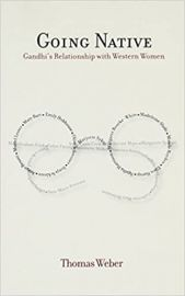 Going Native: Gandhi's Relationsip with Western Women - Thomas Weber
