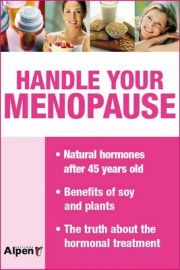 HANDLE YOUR MENOPAUSE : Natural Hormones after 45 years old, Benefits of soy and plants, The truth about the Hormonal Treatment.