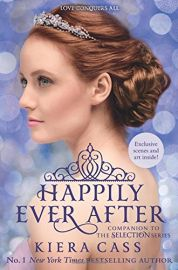 HAPPILY EVER AFTER : LOVE CONQUERS ALL - Companion to the Selection Series. Exclusive Scenes and art inside!