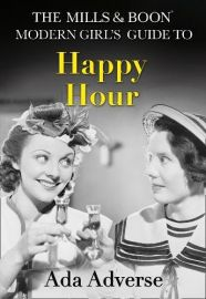 Mills & Boon A-Z's, Book 1 : HAPPY HOUR - The MILLS & BOON Modern Girl's Guide