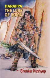 HARAPPA - THE LURE OF SOMA by Shankar N Kashyap
