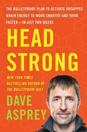 HEAD STRONG : The Bulletproof Plan To Achieve Untapped Brain Energy To Work Smarter And Think Faster - In Just Two Weeks