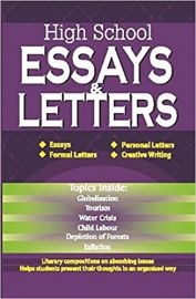 HIGH SCHOOL ESSAYS and LETTERS - Essays, Formal Letters, Personal Letters, Creative Writing