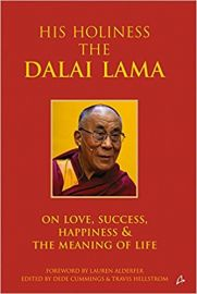 HIS HOLINESS THE DALAI LAMA ON LOVE, SUCCESS, HAPPINESS and THE MEANING OF LIFE