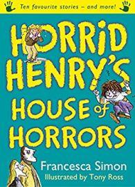 Horrid Henry Series: HORRID HENRY'S HOUSE OF HORRORS - Ten favourite stories and more!