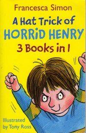 A HAT TRICK OF HORRID HENRY - 3 Books in 1 - Horrid Henry and the Mega-mean Time machine; Horrid Henry and the Football Fiend; Horrid Henry's Christmas Cracker