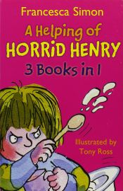 A HELPING OF HORRID HENRY - 3 Books in 1 - Horrid Henry's Nits; Horrid Henry Gets Rich Quick; Horrid Henry's Haunted House