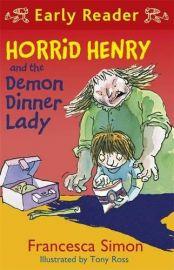 Horrid Henry Early Reader Series Book 20: HORRID HENRY AND THE DEMON DINNER LADY by FRANCESCA SIMON & Tony Ross.