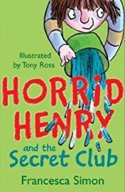 Horrid Henry Series: Book 2 - HORRID HENRY SECRET CLUB - 4 wickedly funny stories by FRANCESCA SIMON & Tony Ross.