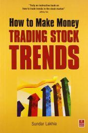 HOW TO MAKE MONEY TRADING STOCK TRENDS by Sundar Lakhia