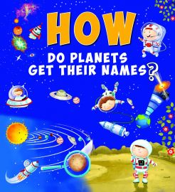 How Series : HOW DO PLANETS GET THEIR NAMES ?