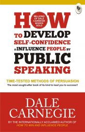 HOW TO DEVELOP SELF CONFIDENCE & INFLUENCE PEOPLE BY PUBLIC SPEAKING : THE TESTED METHODS OF PERSUASION - The most sought-after book of its kind to lead you to success !!!