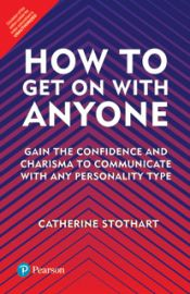 HOW TO GET ON WITH ANYONEGAIN THE CONFIDENCE AND CHARISMA TO COMMUNICATE WITH ANY PERSONALITY TYPE