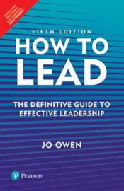 HOW TO LEAD, 5/ETHE DEFINITIVE GUIDE TO EFFECTIVE LEADERSHIP