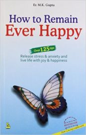 HOW TO REMAIN EVER HAPPY : OVER 125 TIPS - RELEASE STRESS & ANXIETY AND LIVE LIFE WITH JOY & HAPPINESS