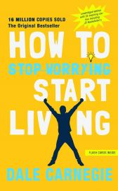 HOW TO STOP WORRYING AND START LIVING Enhanced, unabridged Edition with FLASH CARDS & 32 inspiring stories including JD Rockefeller's
