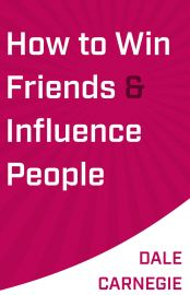 HOW TO WIN FRIENDS & INFLUENCE PEOPLE - Unravel the secrets of dealing with people.