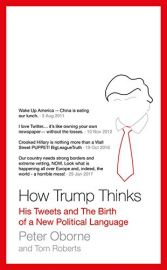 HOW TRUMP THINKS : His Tweets and the Birth of a new political language - Wake up America . . China is Eating our Lunch; I love Twitter . . It's like owning your own newspaper . . .without the losses; Crooked Hillary is nothing more than a Wall Street PUP
