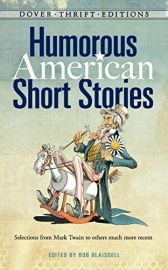 Dover Thrift Editions: HUMOROUS AMERICAN SHORT STORIES : Selections from Mark Twain, O Henry, James Thurber, Kurt Vonnegut, Jr. and More