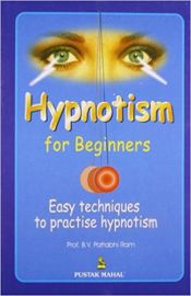 HYPNOTISM FOR BEGINNERS : EASY TECHNIQUES TO PRACTISE HYPNOTISM