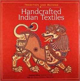 TRADITION AND BEYOND HANDCRAFTED INDIAN TEXTILES - RTA Kapur Chishti, Rahul Jain, Editor: Martand Singh