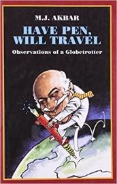 Have Pen, Will Travel: Observations Of A Globetrotter - M. J. Akbar