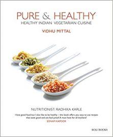 PURE & HEALTHY: HEALTHY INDIAN VEGETARIAN CUISINE - VIDHU MITTAL