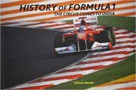 HISTORY OF FORMULA ONE: THE CIRCUS COMES TO INDIA - CHETAN NARULA