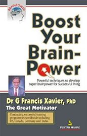 BOOST YOUR BRAIN - POWER : POWERFUL TECHNIQUES TO DEVELOP SUPER BRAIN POWER FOR SUCCESSFUL LIVING