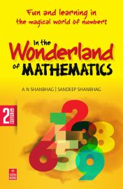 IN THE WONDERLAND OF MATHEMATICS by A N Shanbhag, Sandeep Shanbhag - Fun and learning in the magical world of numbers -2nd Edition