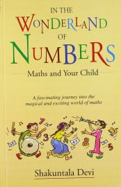 IN THE WONDERLAND OF NUMBERS - Maths and Your Child - by SHAKUNTALA DEVI - A fascinating journey into the magical and exciting world of maths.