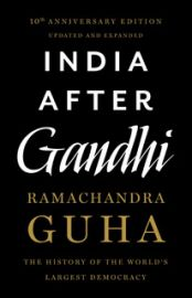 INDIA AFTER GANDHI  : THE HISTORY OF THE WORLD'S LARGEST DEMOCRACY  - Updated & Expanded 10th Anniversary edition