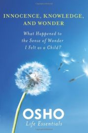 LIFE ESSENTIALS : INNOCENCE, KNOWLEDGE, AND WONDER : WHAT HAPPENED TO THE SENSE OF WONDER I FELT AS A CHILD ?