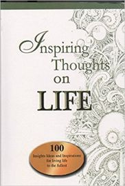 INSPIRING THOUGHTS ON LIFE : 100 INSIGHTS IDEAS AND INSPIRATIONS FOR LIVING LIFE TO FULLEST