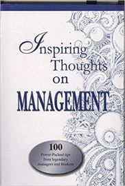 INSPIRING THOUGHTS ON MANAGEMENT : 100 POWER PACKED TIPS FROM LEGENDARY MANAGERS AND THINKERS