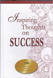 INSPIRING THOUGHTS ON SUCCESS : 100 SIMPLE AND SAVVY TIPS TO HELP YOU ACHIEVE SUCCESS