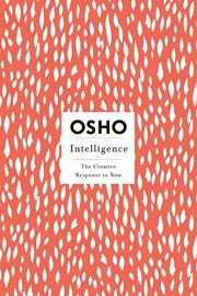 INSIGHTS FOR A NEW WAY OF LIVING : INTELLIGENCE : THE CREATIVE RESPONSE TO NOW
