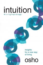 INSIGHTS FOR A NEW WAY OF LIVING : INTUITION : KNOWING BEYOND LOGIC