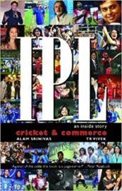 IPL Cricket and Commerce: An Inside Story - ALAM SRINIVAS