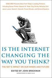 IS THE INTERNET CHANGING THE WAY YOU THINK? EDGE ORG PRESENTS IDEAS FROM TODAY' LEADING THINKERS INCLUDING STEVEN PINKER NASSIM N. TATEB CLAY SHIRKY NICHOLAS CARR, JARON LANIER DANIEL C. DENNELT FRANK WITCZEK AND RICHARD DAWKINS