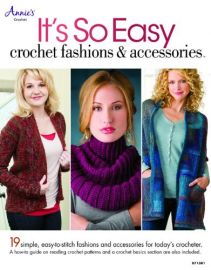 It's So Easy Crochet fashions & accessories - 19 Simple Easy-to-stitch Fashions and Accessories for today's Crocheter. A how-to-guide on reading crochet patterns and a crochet basics section are also included.