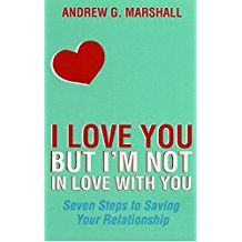 I LOVE YOU BUT IM NOT IN LOVE WITH YOU SEVEN STEPS TO SAVING YOUR RELATIONSHIP