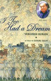 I too had a Dream - Verghese Kurien & Gouri Salvi