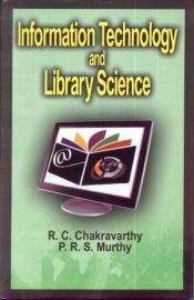 Information Technology and Library Science - R.C. Chakravarthy & P.R.S. Murthy