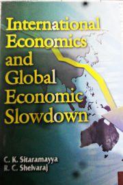 International Economics and Global Economic Slowdown - C. K. Sitaramayya & R. C. Shelvaraj