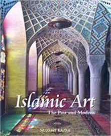 ISLAMIC ART: THE PAST AND MODERN - NUZHAT KAZMI