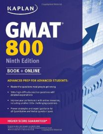 KAPLAN: GMAT 800 - 9th Edition - Book + Online. Advanced Prep for Advanced Students. Master the questions most people get wrong. 300+ high-difficulty practice questions with detailed explanations. Improve your performance with entire resources