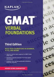 KAPLAN: GMAT VERBAL FOUNDATIONS - Third Edition -Build Your Foundations in Grammar, Style and Idioms. Intensive back-to-basics approach to GMAT Verbal Skills Review. Hundreds of Practice Exercises to increase Speed and Accuracy. Grammar review